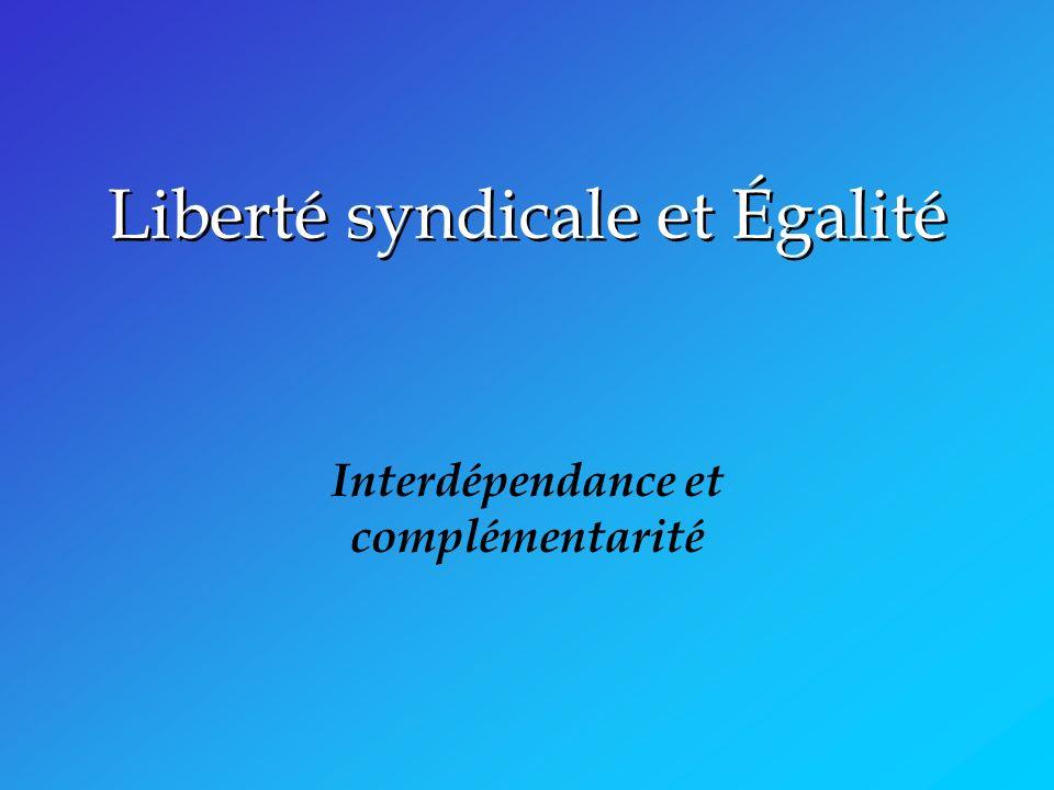 Liberté syndicale et Égalité Interdépendance et complémentarité