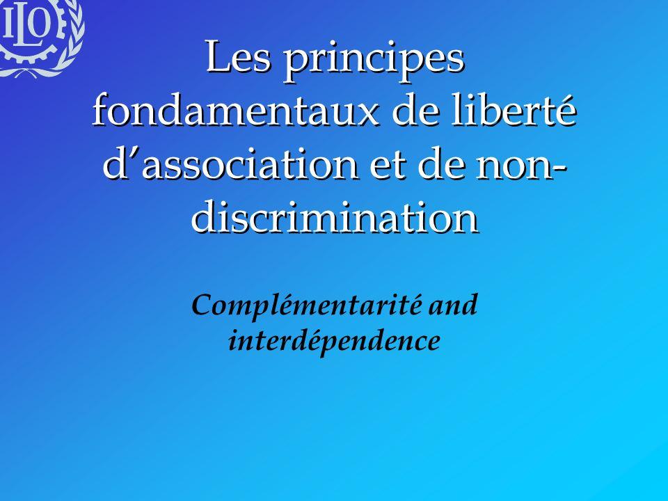 Les principes fondamentaux de liberté dassociation et de non- discrimination Complémentarité and interdépendence