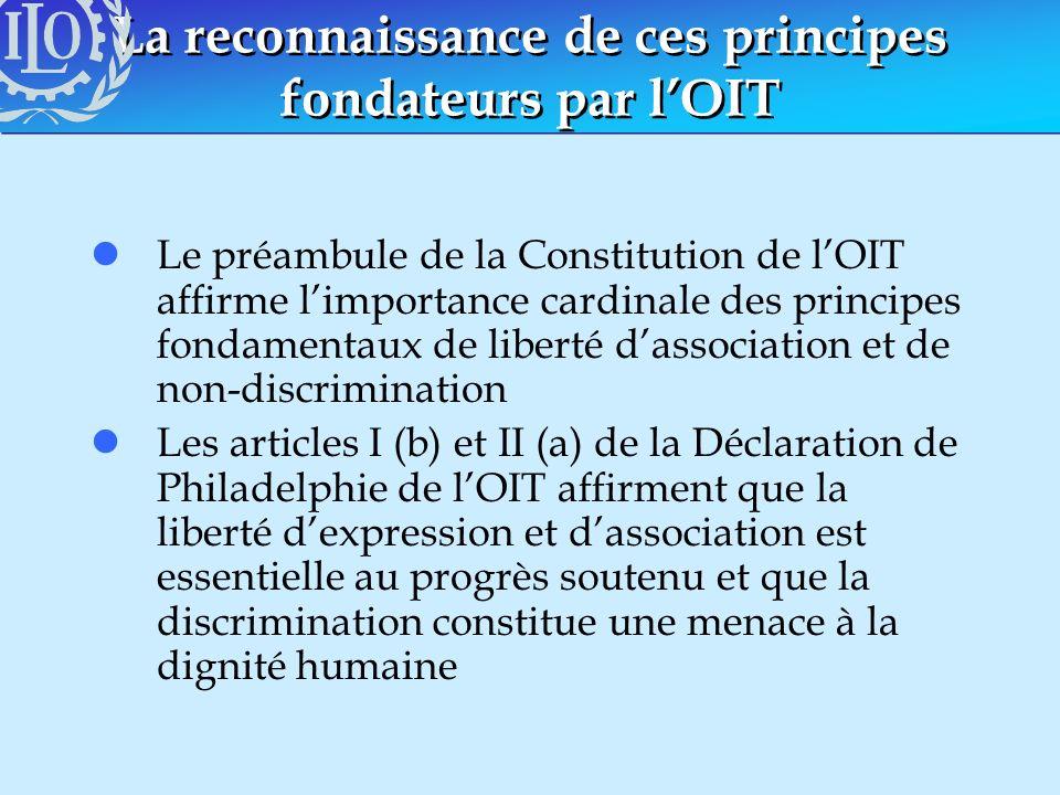 La reconnaissance de ces principes fondateurs par lOIT lLe préambule de la Constitution de lOIT affirme limportance cardinale des principes fondamenta