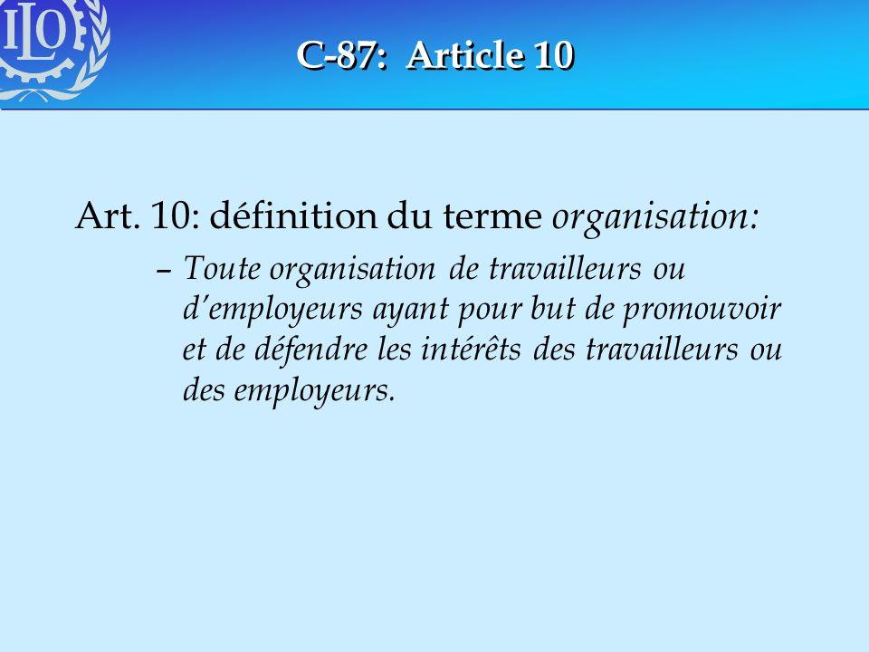 C-87: Article 10 Art. 10: définition du terme organisation: – Toute organisation de travailleurs ou demployeurs ayant pour but de promouvoir et de déf