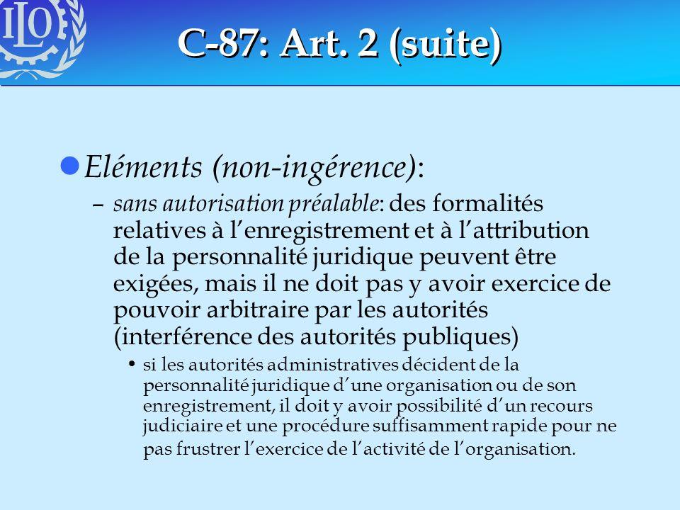 C-87: Art. 2 (suite) l Eléments (non-ingérence) : – sans autorisation préalable : des formalités relatives à lenregistrement et à lattribution de la p