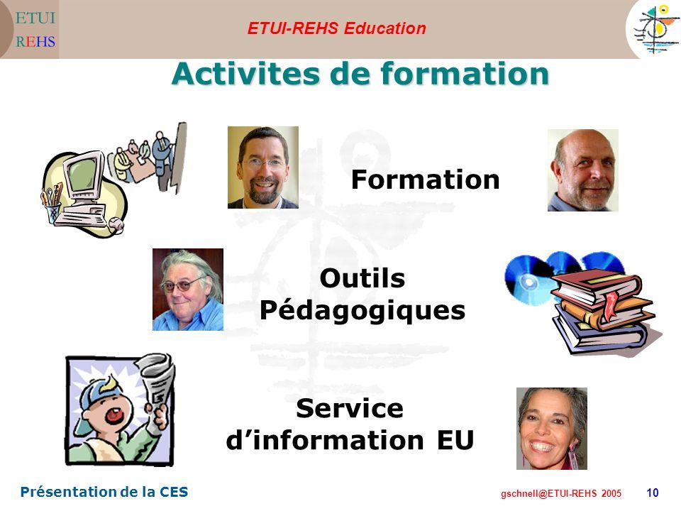ETUI-REHS Education gschnell@ETUI-REHS 2005 Présentation de la CES 10 Activites de formation Formation Outils Pédagogiques Service dinformation EU