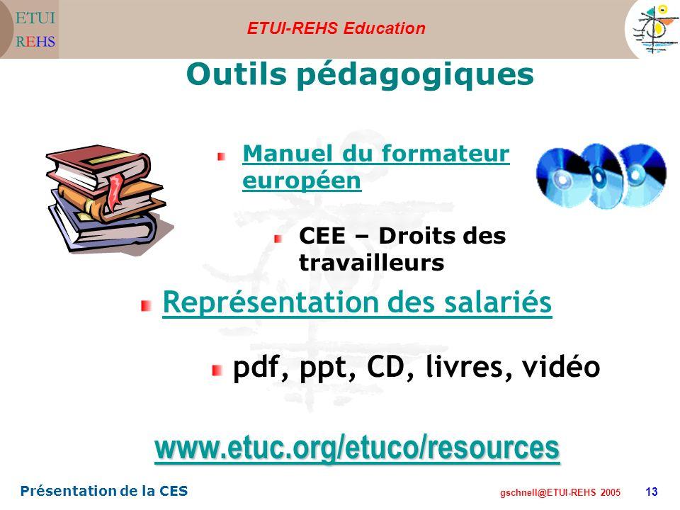 ETUI-REHS Education gschnell@ETUI-REHS 2005 Présentation de la CES 13 Outils pédagogiques Manuel du formateur européen CEE – Droits des travailleurs R