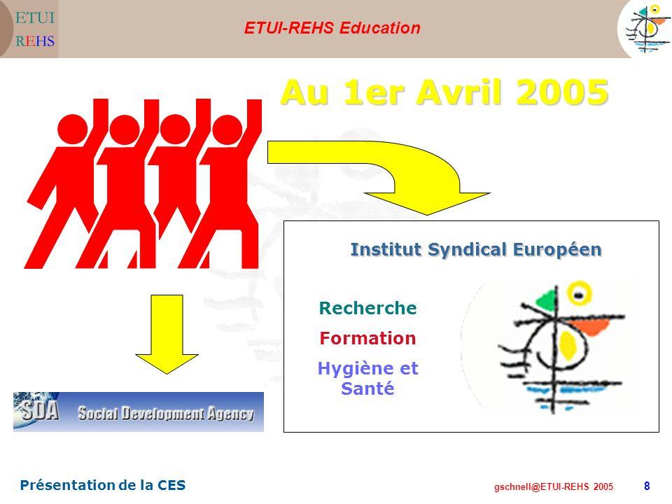 ETUI-REHS Education gschnell@ETUI-REHS 2005 Présentation de la CES 8 Au 1er Avril 2005 Institut Syndical Européen Recherche Formation Hygiène et Santé