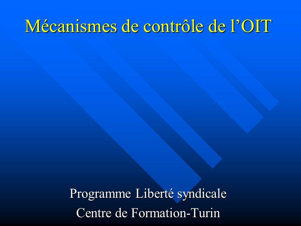 Mécanismes de contrôle de lOIT Programme Liberté syndicale Centre de Formation-Turin