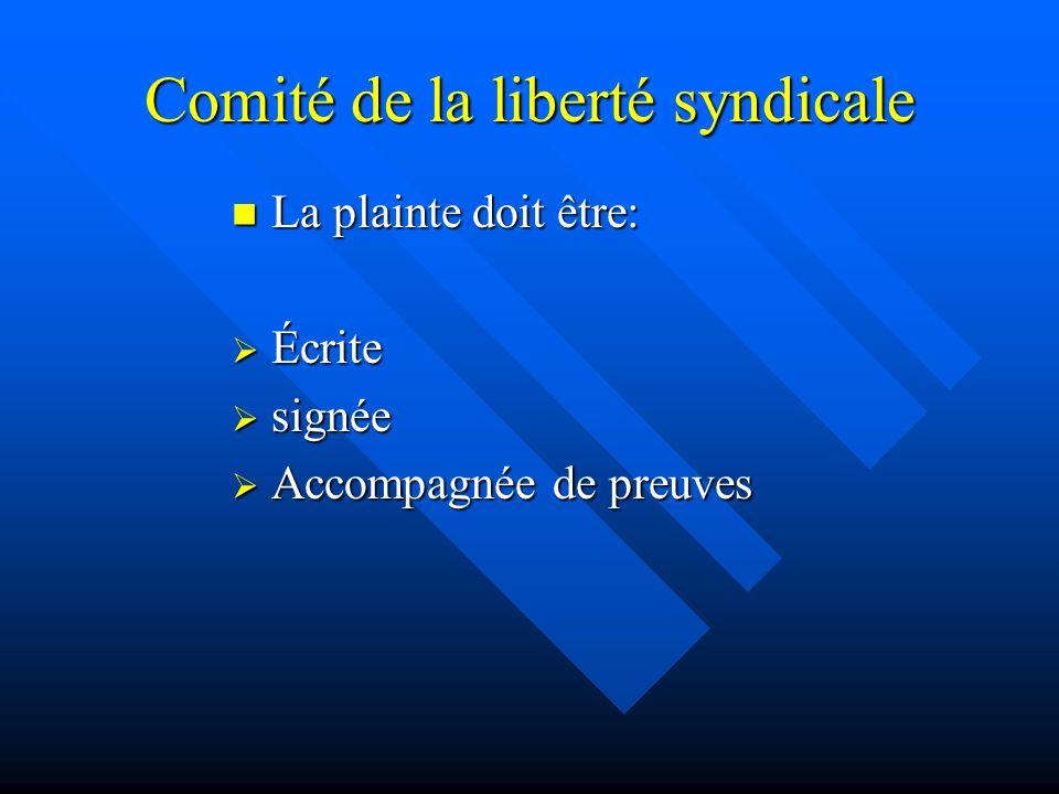 Comité de la liberté syndicale La plainte doit être: Écrite signée Accompagnée de preuves
