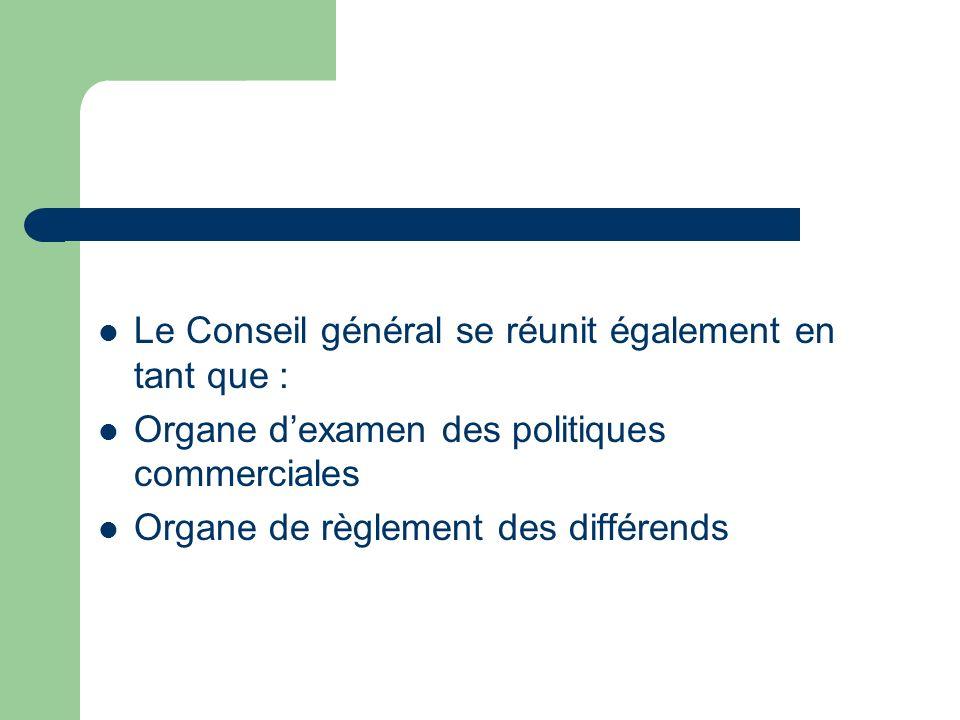 Le Conseil général se réunit également en tant que : Organe dexamen des politiques commerciales Organe de règlement des différends