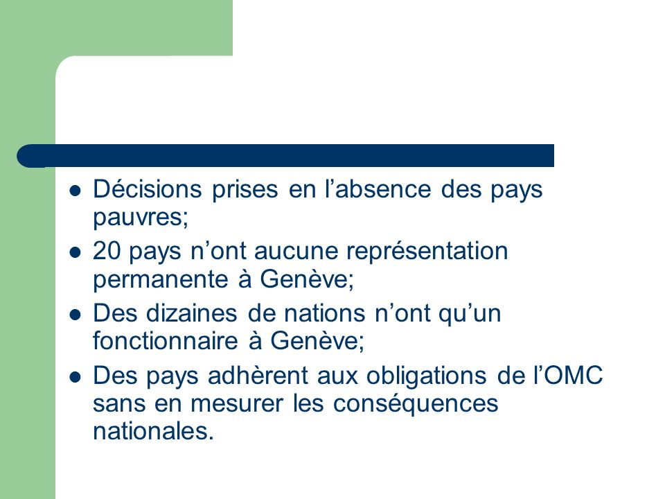 Décisions prises en labsence des pays pauvres; 20 pays nont aucune représentation permanente à Genève; Des dizaines de nations nont quun fonctionnaire