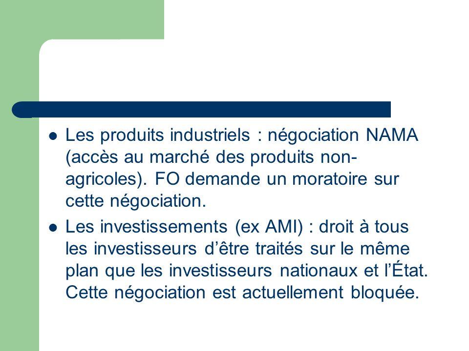 Les produits industriels : négociation NAMA (accès au marché des produits non- agricoles). FO demande un moratoire sur cette négociation. Les investis