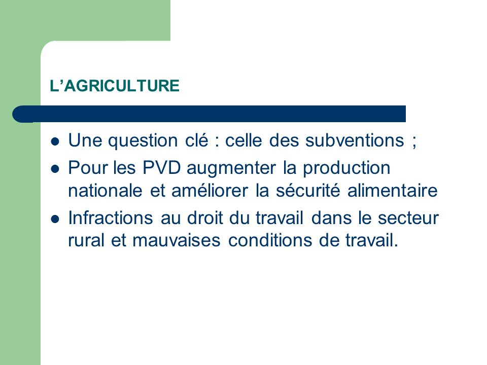 LAGRICULTURE Une question clé : celle des subventions ; Pour les PVD augmenter la production nationale et améliorer la sécurité alimentaire Infraction