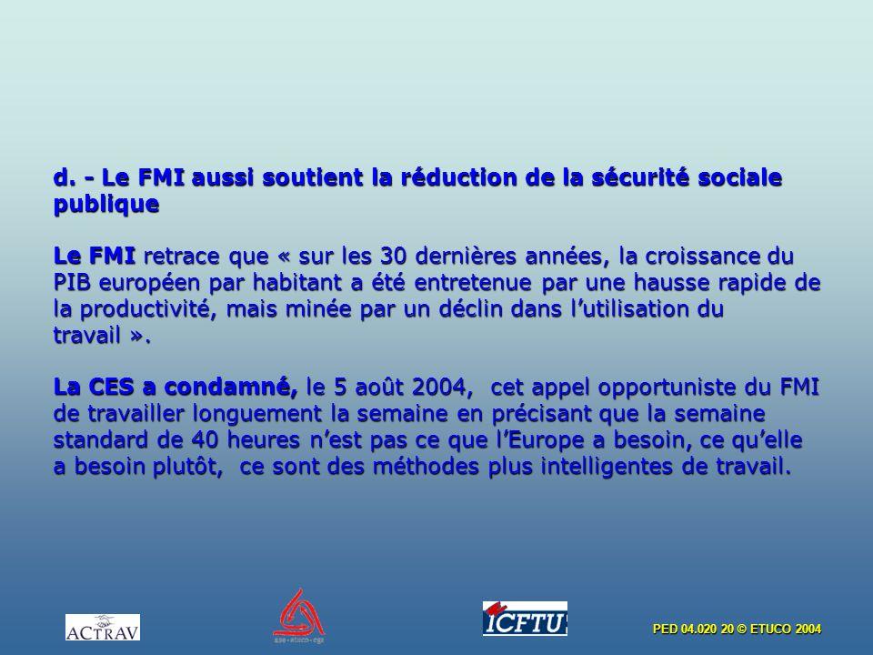 PED 04.020 20 © ETUCO 2004 d. - Le FMI aussi soutient la réduction de la sécurité sociale publique Le FMI retrace que « sur les 30 dernières années, l