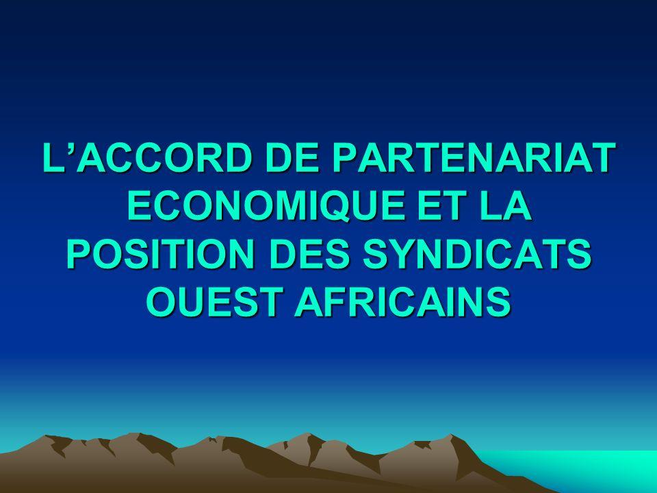 LACCORD DE PARTENARIAT ECONOMIQUE ET LA POSITION DES SYNDICATS OUEST AFRICAINS