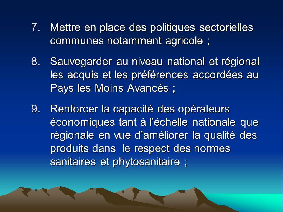 7.Mettre en place des politiques sectorielles communes notamment agricole ; 8.Sauvegarder au niveau national et régional les acquis et les préférences