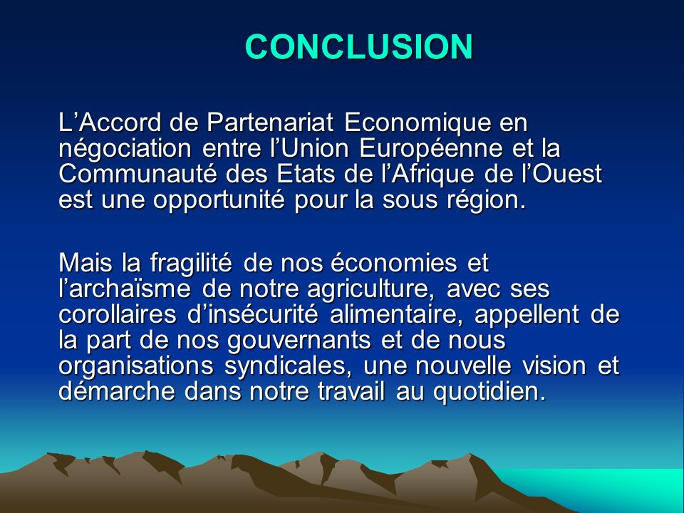 CONCLUSION LAccord de Partenariat Economique en négociation entre lUnion Européenne et la Communauté des Etats de lAfrique de lOuest est une opportuni