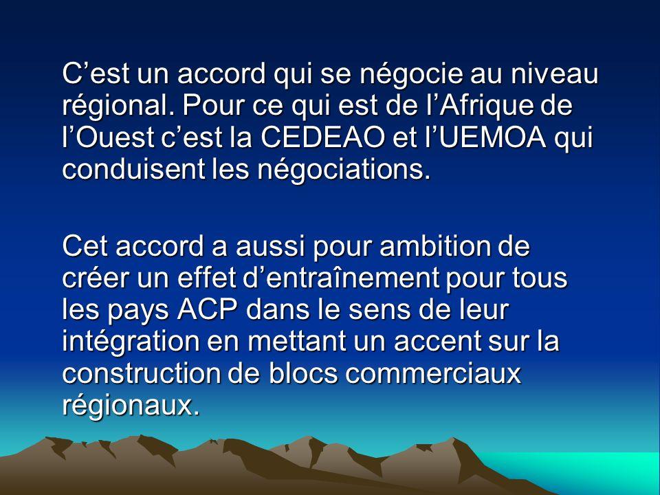 Cest un accord qui se négocie au niveau régional. Pour ce qui est de lAfrique de lOuest cest la CEDEAO et lUEMOA qui conduisent les négociations. Cet