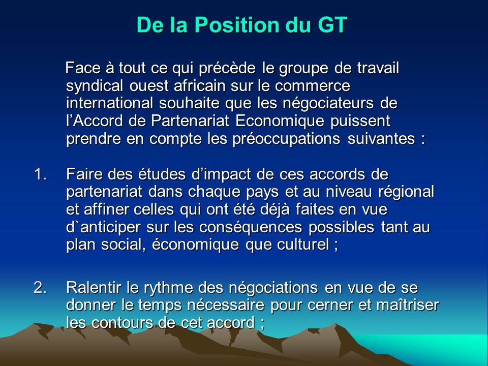 De la Position du GT Face à tout ce qui précède le groupe de travail syndical ouest africain sur le commerce international souhaite que les négociateu