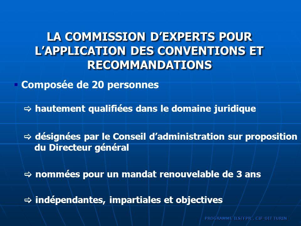 Composée de 20 personnes LA COMMISSION DEXPERTS POUR LAPPLICATION DES CONVENTIONS ET RECOMMANDATIONS hautement qualifiées dans le domaine juridique dé