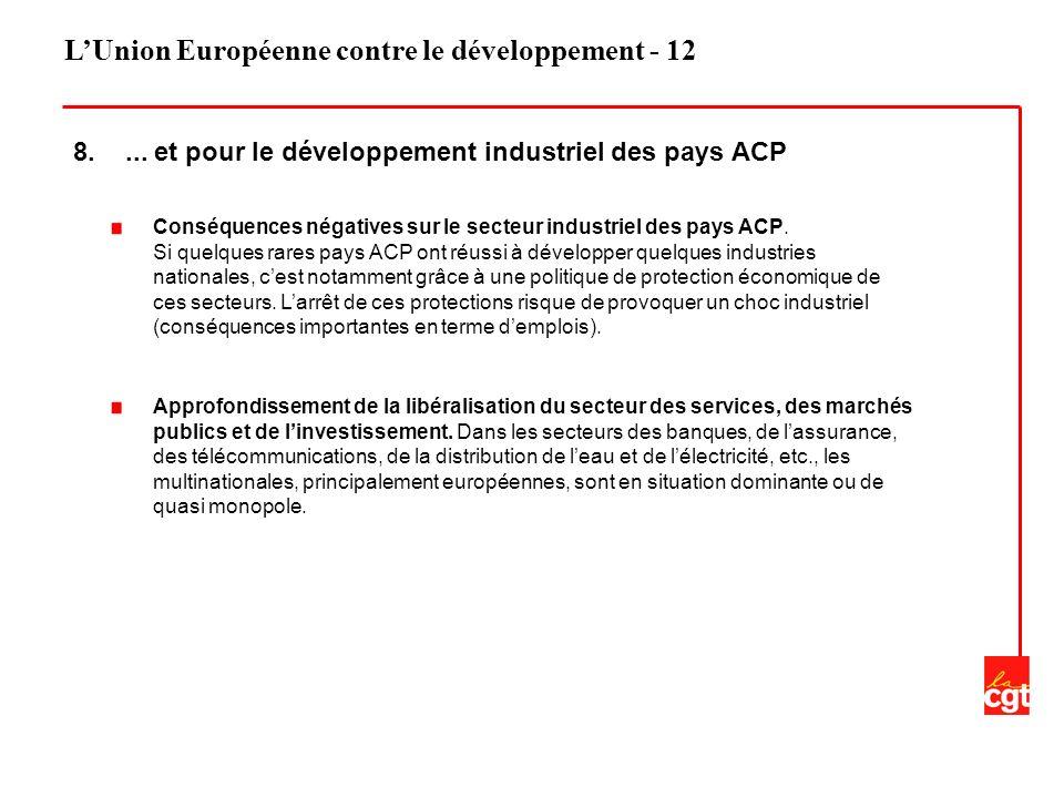 LUnion Européenne contre le développement - 12 8.... et pour le développement industriel des pays ACP Conséquences négatives sur le secteur industriel