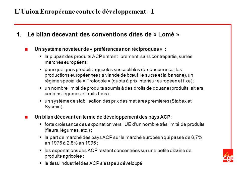 LUnion Européenne contre le développement - 1 1. Le bilan décevant des conventions dîtes de « Lomé » Un système novateur de « préférences non réciproq