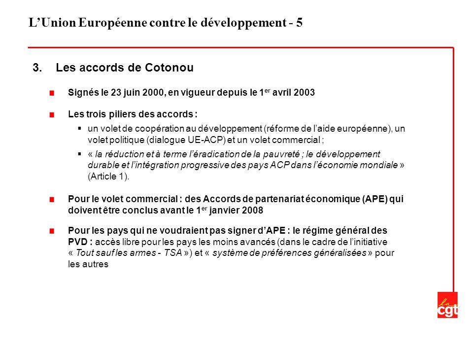 LUnion Européenne contre le développement - 5 3. Les accords de Cotonou Les trois piliers des accords : un volet de coopération au développement (réfo