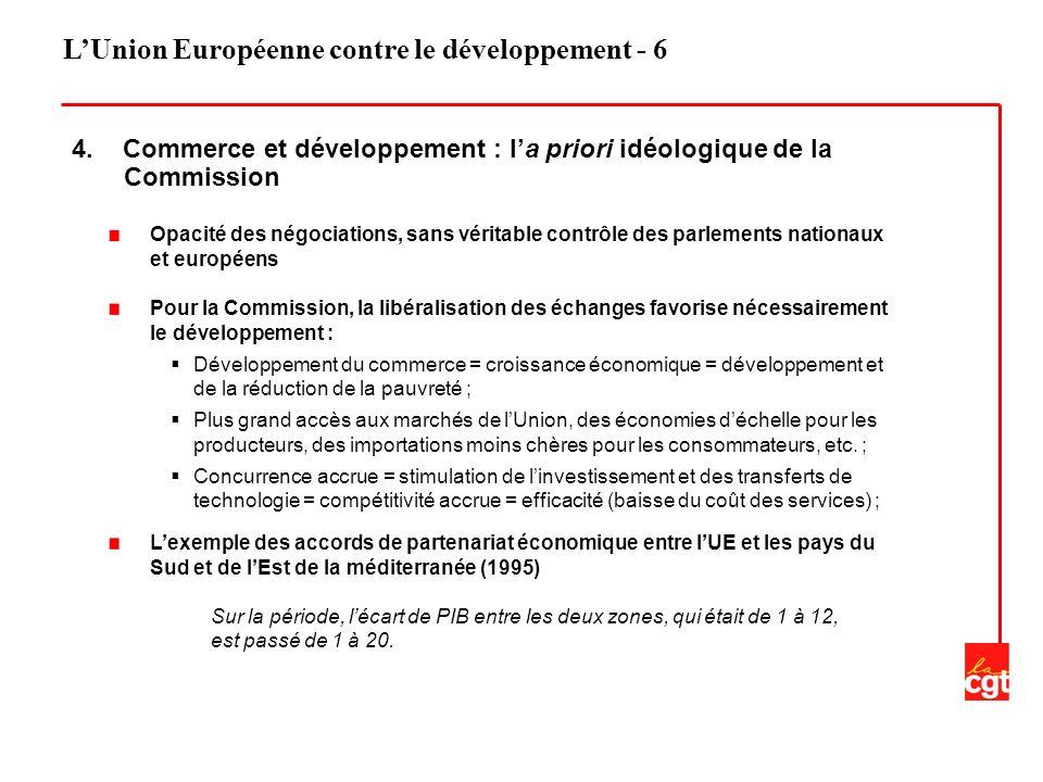 LUnion Européenne contre le développement - 6 4. Commerce et développement : la priori idéologique de la Commission Opacité des négociations, sans vér
