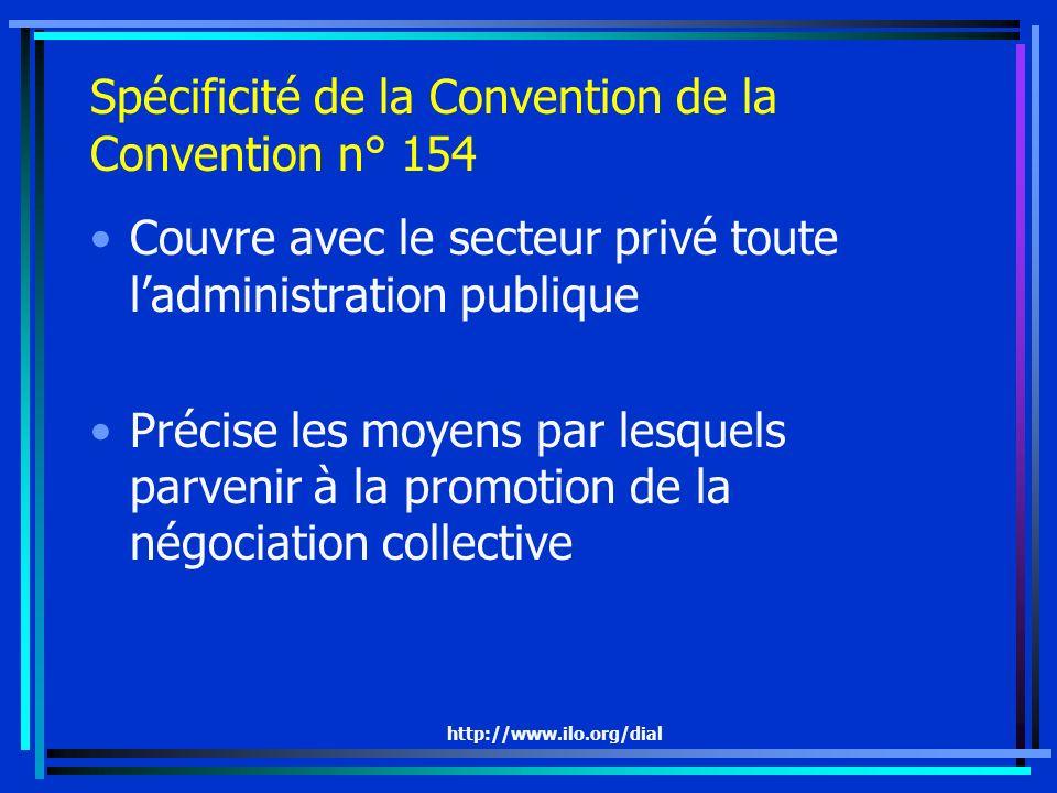 http://www.ilo.org/dial Spécificité de la Convention de la Convention n° 154 Couvre avec le secteur privé toute ladministration publique Précise les m