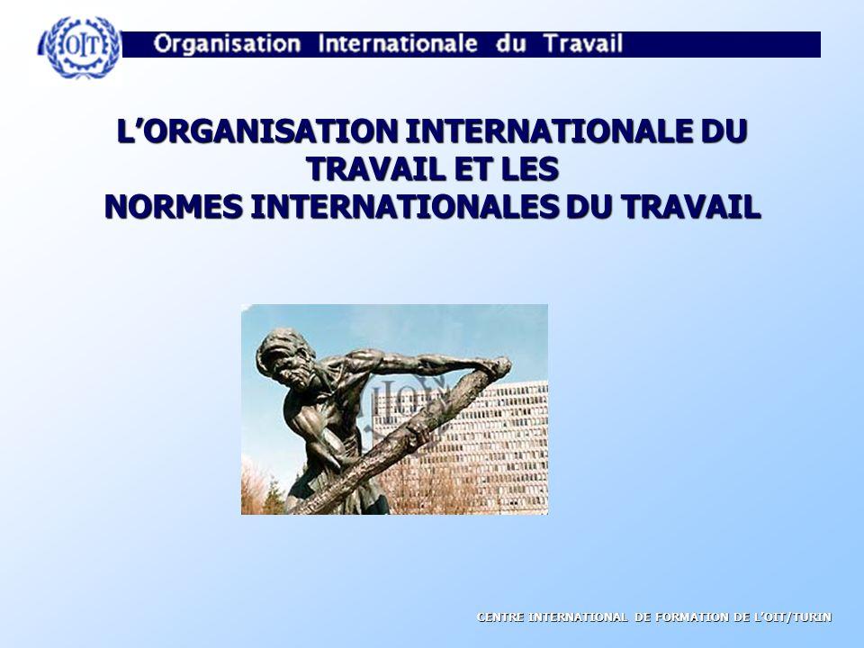 CENTRE INTERNATIONAL DE FORMATION DE LOIT/TURIN ORGANISATION INTERNATIONALE DU TRAVAIL (OIT) A été fondée en 1919 Est une institution spécialisée des Nations Unies A 181 États membres Est la seule organisation internationale tripartite