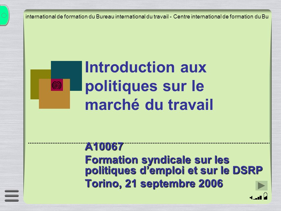 Introduction aux politiques sur le marché du travail A10067 Formation syndicale sur les politiques demploi et sur le DSRP Torino, 21 septembre 2006 international de formation du Bureau international du travail - Centre international de formation du Bu