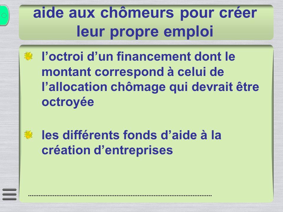 aide aux chômeurs pour créer leur propre emploi loctroi dun financement dont le montant correspond à celui de lallocation chômage qui devrait être oct