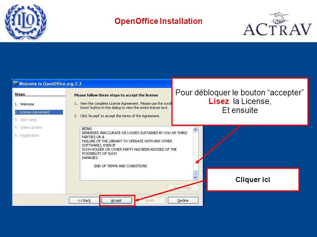 Pour débloquer le bouton accepter Lisez la License, Et ensuite Cliquer ici OpenOffice Installation