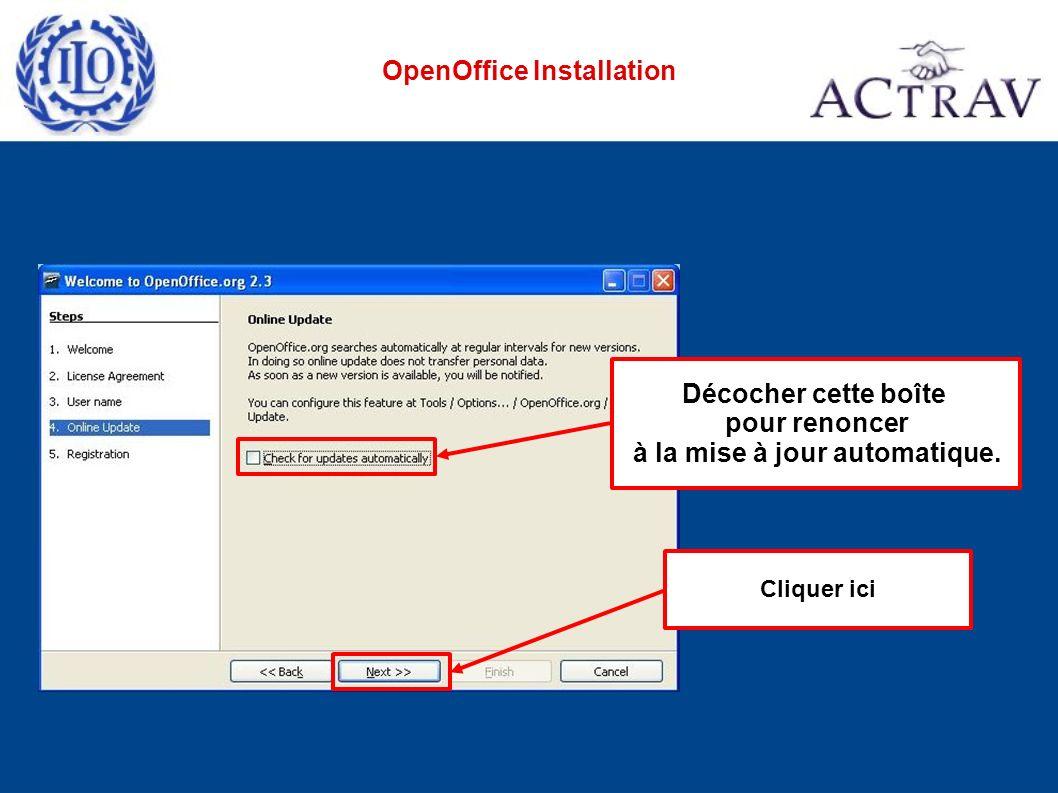 Cliquer ici OpenOffice Installation Décocher cette boîte pour renoncer à la mise à jour automatique.