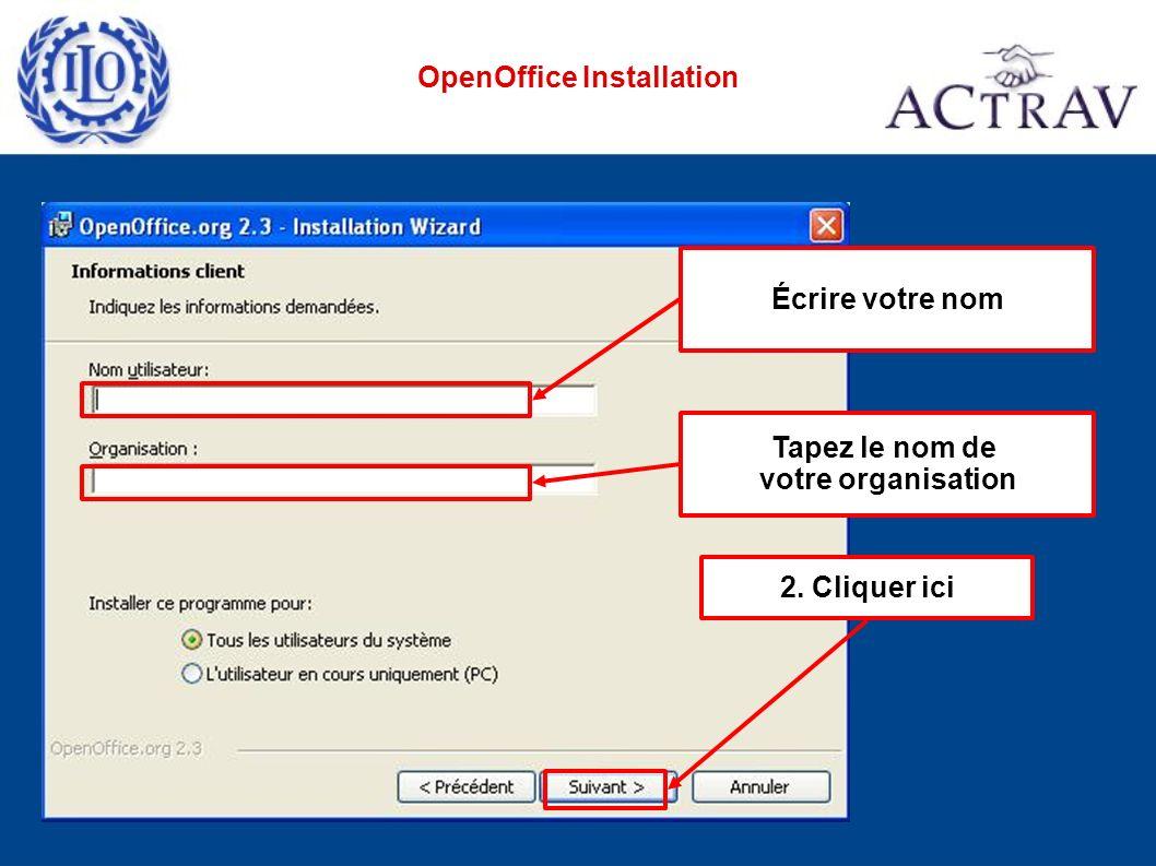 2. Cliquer ici Écrire votre nom Tapez le nom de votre organisation OpenOffice Installation