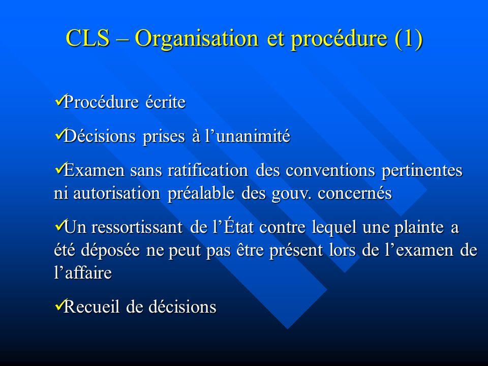 CLS – Organisation et procédure (1) Procédure écrite Procédure écrite Décisions prises à lunanimité Décisions prises à lunanimité Examen sans ratification des conventions pertinentes ni autorisation préalable des gouv.