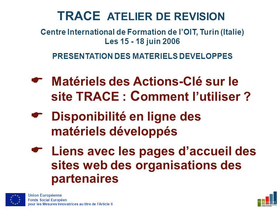 Centre International de Formation de lOIT, Turin (Italie) Les 15 - 18 juin 2006 PRESENTATION DES MATERIELS DEVELOPPES TRACE ATELIER DE REVISION Matériels des Actions-Clé sur le site TRACE : C omment lutiliser .