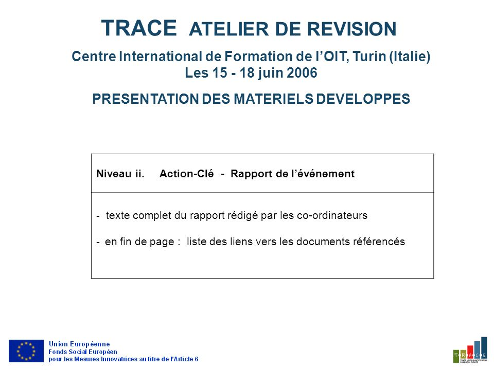 TRACE ATELIER DE REVISION Centre International de Formation de lOIT, Turin (Italie) Les 15 - 18 juin 2006 PRESENTATION DES MATERIELS DEVELOPPES Level iii.
