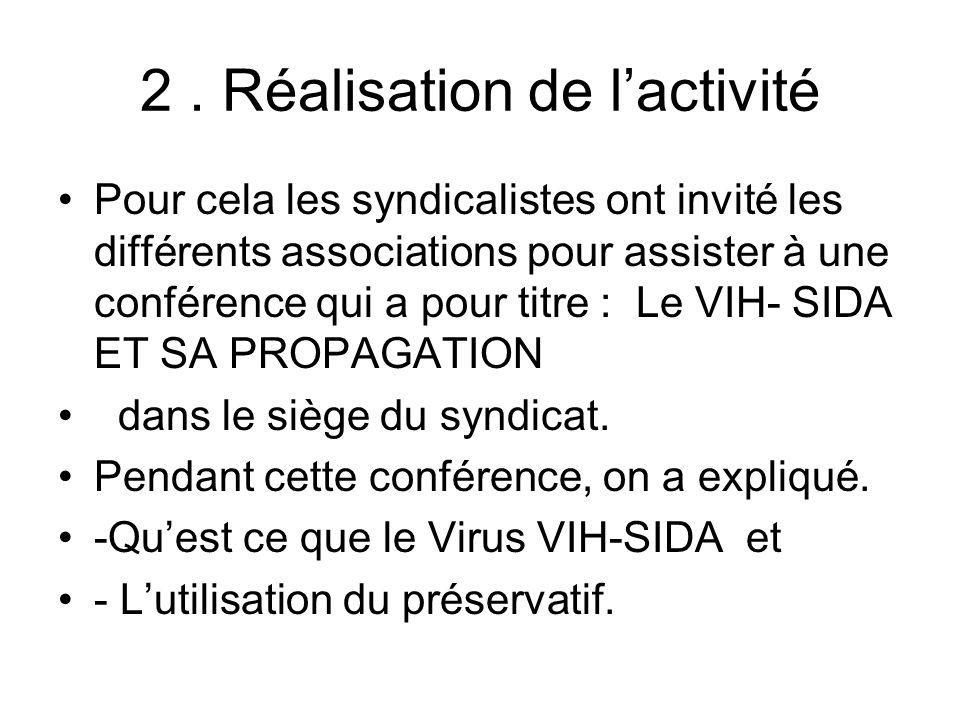 2. Réalisation de lactivité Pour cela les syndicalistes ont invité les différents associations pour assister à une conférence qui a pour titre : Le VI
