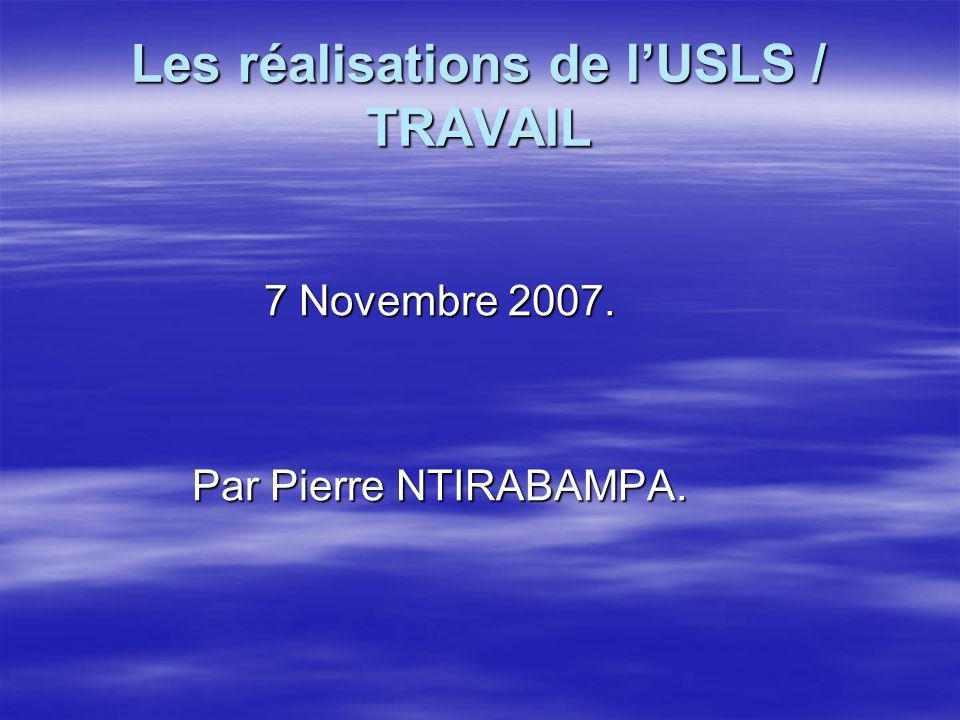 Les réalisations de lUSLS / TRAVAIL 7 Novembre 2007. Par Pierre NTIRABAMPA.