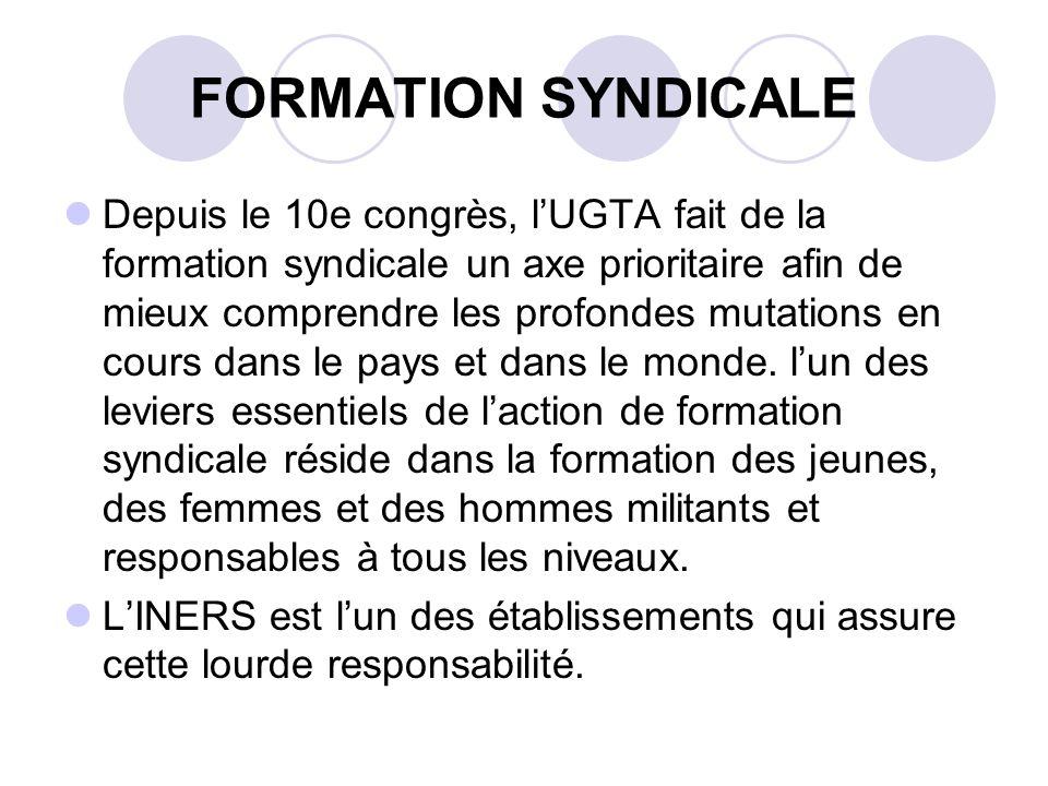 FORMATION SYNDICALE Depuis le 10e congrès, lUGTA fait de la formation syndicale un axe prioritaire afin de mieux comprendre les profondes mutations en cours dans le pays et dans le monde.