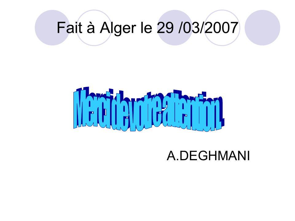 Fait à Alger le 29 /03/2007 A.DEGHMANI