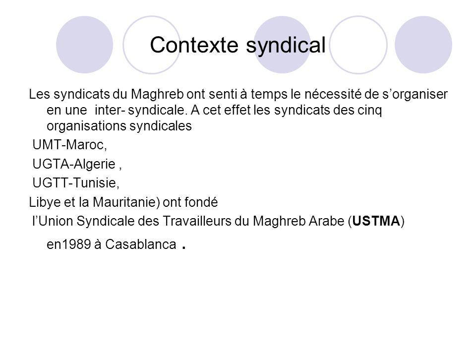 Contexte syndical Les syndicats du Maghreb ont senti à temps le nécessité de sorganiser en une inter- syndicale.