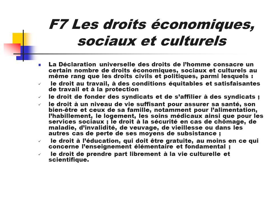 F7 Les droits économiques, sociaux et culturels La Déclaration universelle des droits de lhomme consacre un certain nombre de droits économiques, soci