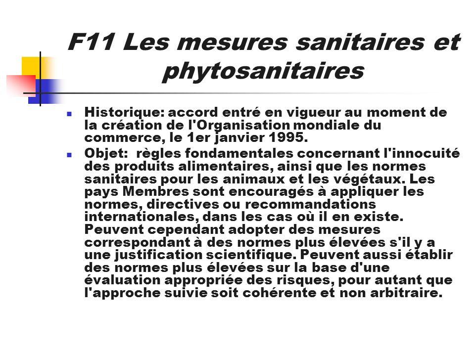 F11 Les mesures sanitaires et phytosanitaires Historique: accord entré en vigueur au moment de la création de l'Organisation mondiale du commerce, le