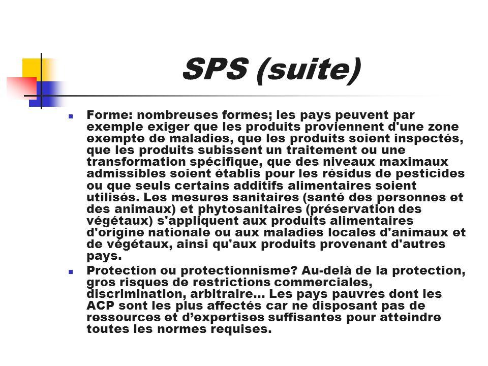 SPS (suite) Forme: nombreuses formes; les pays peuvent par exemple exiger que les produits proviennent d'une zone exempte de maladies, que les produit