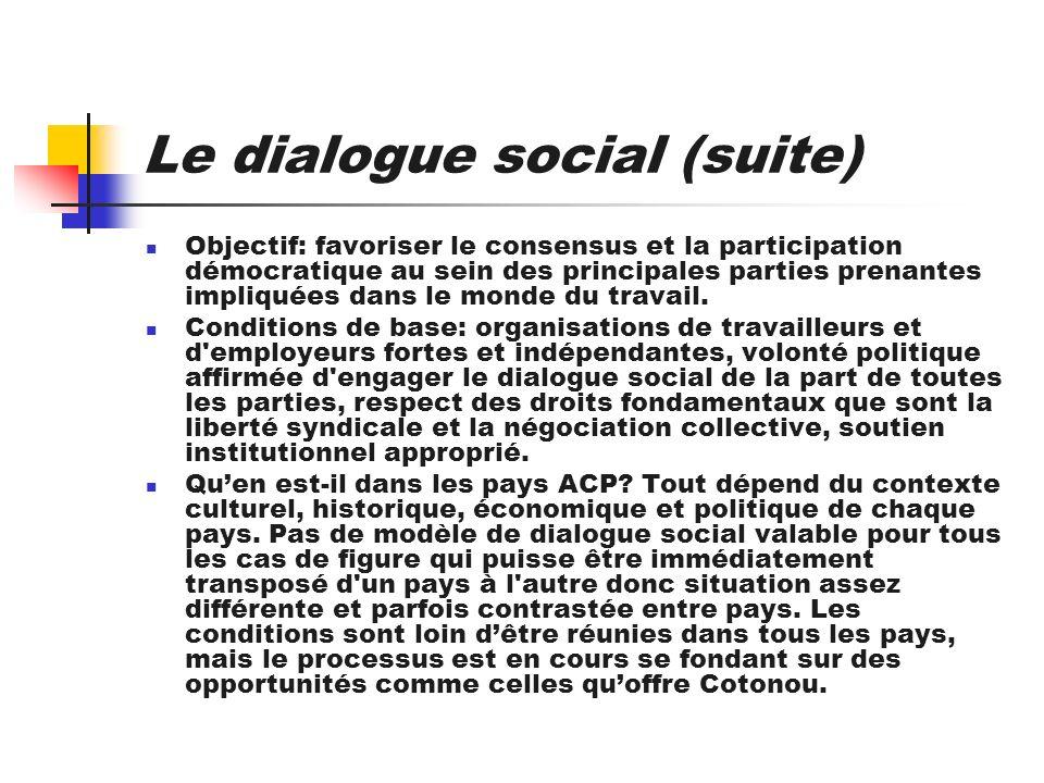 Le dialogue social (suite) Objectif: favoriser le consensus et la participation démocratique au sein des principales parties prenantes impliquées dans