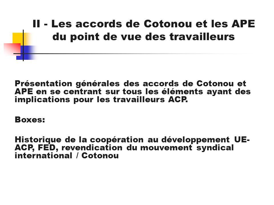 II - Les accords de Cotonou et les APE du point de vue des travailleurs Présentation générales des accords de Cotonou et APE en se centrant sur tous l