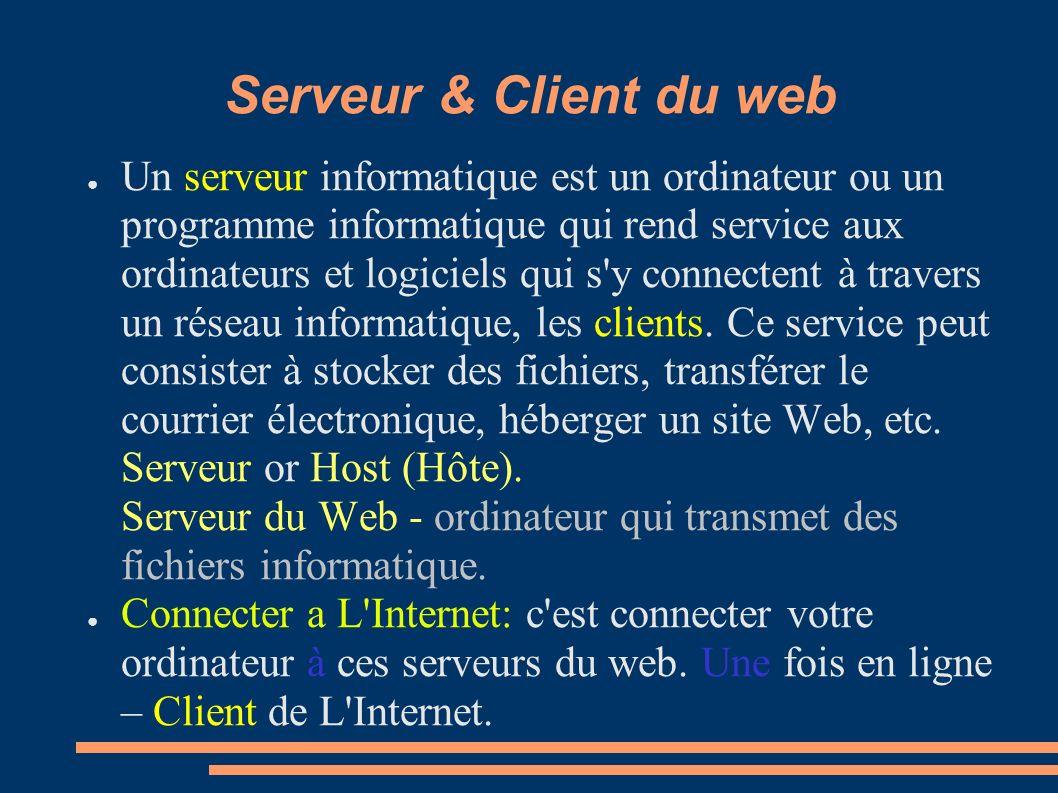 Serveur & Client du web Un serveur informatique est un ordinateur ou un programme informatique qui rend service aux ordinateurs et logiciels qui s'y c
