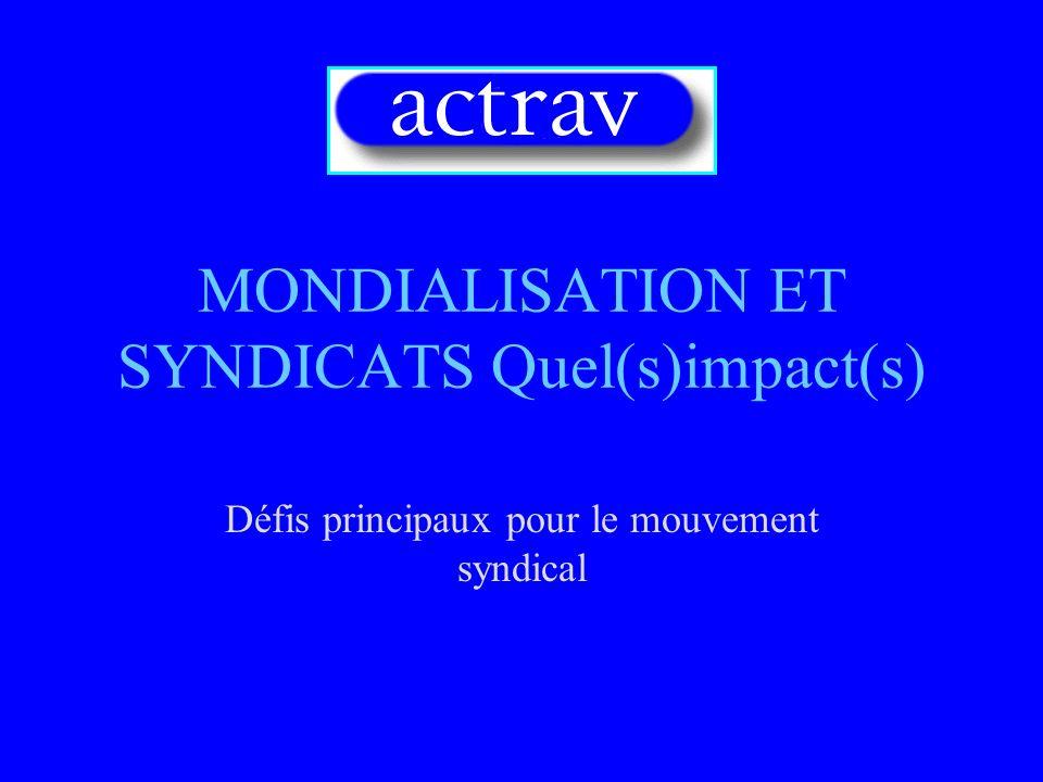MONDIALISATION ET SYNDICATS Quel(s)impact(s) Défis principaux pour le mouvement syndical