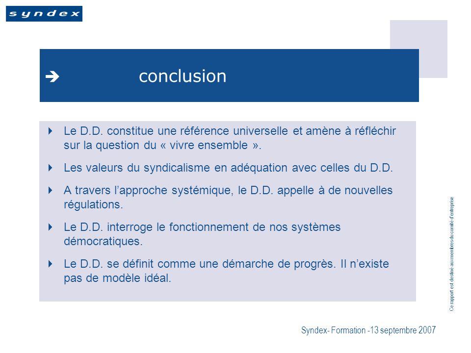 Ce rapport est destiné aux membres du comité dentreprise Syndex- Formation -13 septembre 2007 conclusion Le D.D. constitue une référence universelle e