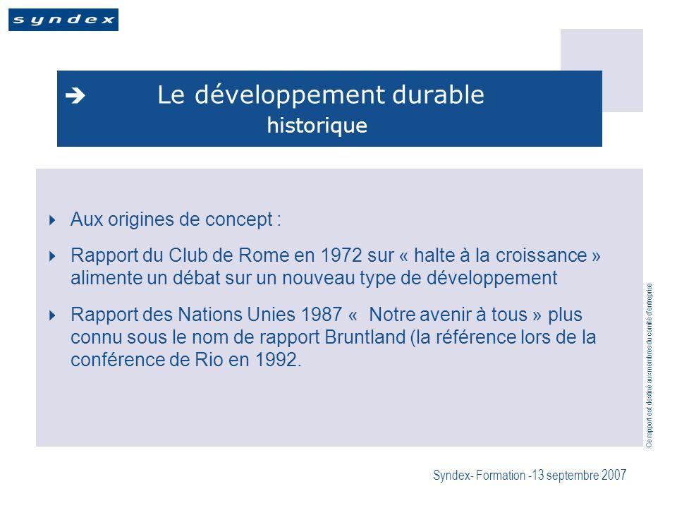 Ce rapport est destiné aux membres du comité dentreprise Syndex- Formation -13 septembre 2007 Le développement durable historique Aux origines de conc