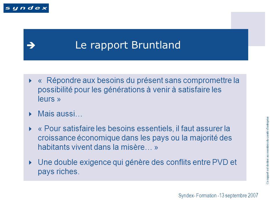 Ce rapport est destiné aux membres du comité dentreprise Syndex- Formation -13 septembre 2007 Le rapport Bruntland « Répondre aux besoins du présent s
